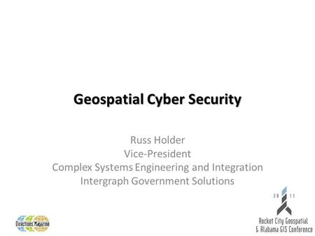Geospatial Cyber Security Russ Holder Vice-President Complex Systems Engineering and Integration Intergraph Government Solutions.