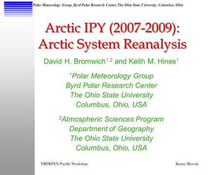 THORPEX-Pacific Workshop Kauai, Hawaii Polar Meteorology Group, Byrd Polar Research Center, The Ohio State University, Columbus, Ohio David H. Bromwich.