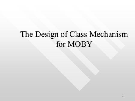 1 The Design of Class Mechanism for MOBY. 2 Earlier Software designers have to choose between the following schemes for the development Earlier Software.