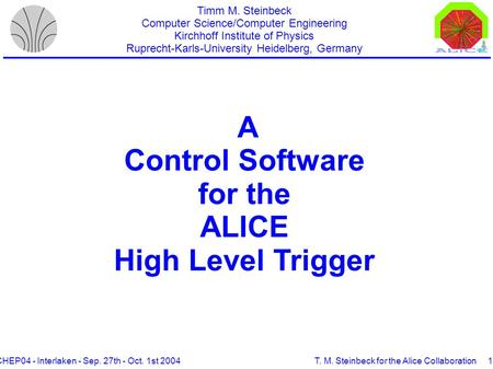 CHEP04 - Interlaken - Sep. 27th - Oct. 1st 2004T. M. Steinbeck for the Alice Collaboration1/27 A Control Software for the ALICE High Level Trigger Timm.