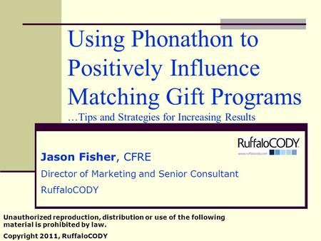 Using Phonathon to Positively Influence Matching Gift Programs …Tips and Strategies for Increasing Results Jason Fisher, CFRE Director of Marketing and.