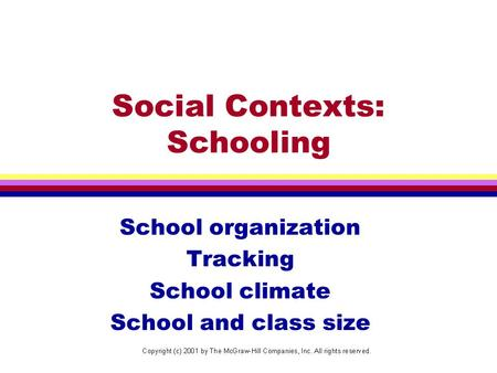 "Social Contexts: Schooling School organization Tracking School climate School and class size ""I touch the future. I teach."" - Christa McAuliffe."