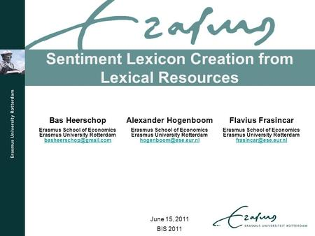 Sentiment Lexicon Creation from Lexical Resources BIS 2011 Bas Heerschop Erasmus School of Economics Erasmus University Rotterdam