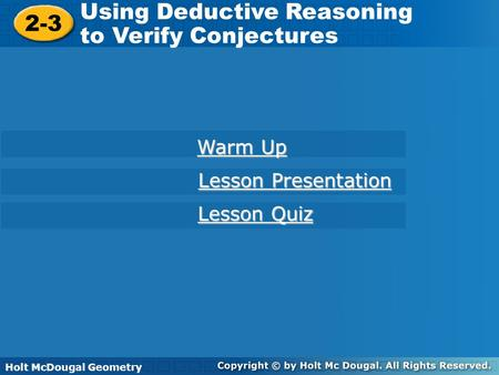Holt McDougal Geometry 2-3 Using Deductive Reasoning to Verify Conjectures 2-3 Using Deductive Reasoning to Verify Conjectures Holt Geometry Warm Up Warm.