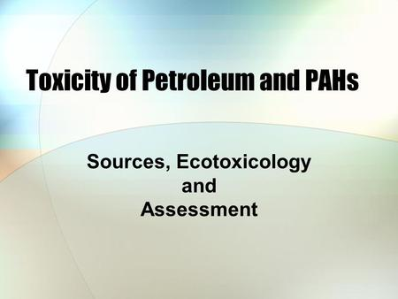 Toxicity of Petroleum and PAHs Sources, Ecotoxicology and Assessment.
