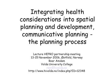 Integrating health considerations into spatial planning and development, communicative planning - the planning process Lecture HEPRO partnership meeting.
