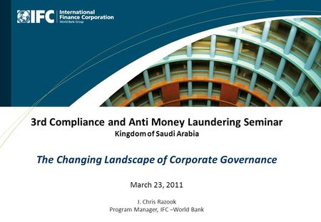 3rd Compliance and Anti Money Laundering Seminar Kingdom of Saudi Arabia The Changing Landscape of Corporate Governance March 23, 2011 J. Chris Razook.