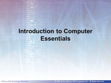 McGraw-Hill Technology Education © 2004 by the McGraw-Hill Companies, Inc. All Rights Reserved. Introduction to Computer Essentials.