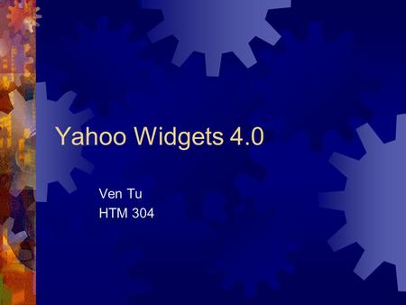 Yahoo Widgets 4.0 Ven Tu HTM 304. What are Yahoo Widgets?  Widgets are small, specific applications that you can run on your Windows or MAC OS desktop.