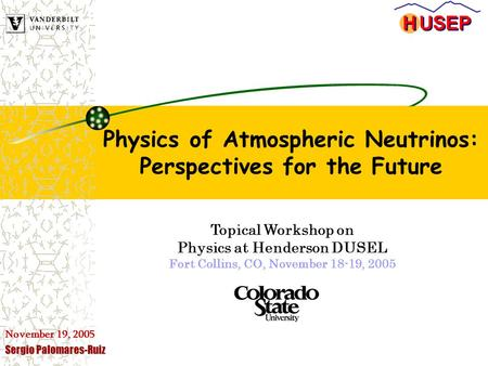 November 19, 2005 Sergio Palomares-Ruiz Physics of Atmospheric Neutrinos: Perspectives for the Future Topical Workshop on Physics at Henderson DUSEL Fort.