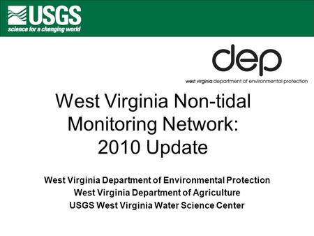 West Virginia Non-tidal Monitoring Network: 2010 Update West Virginia Department of Environmental Protection West Virginia Department of Agriculture USGS.