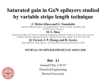 Saturated gain in GaN epilayers studied by variable stripe length technique Rui Li Journal Club, 3.05.07 Electrical Engineering Boston University J. Mickevičiusa.
