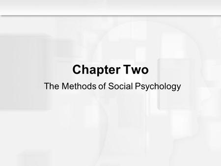 Social Psychology Alive, Breckler/Olson/Wiggins Chapter 2 Chapter Two The Methods of Social Psychology.