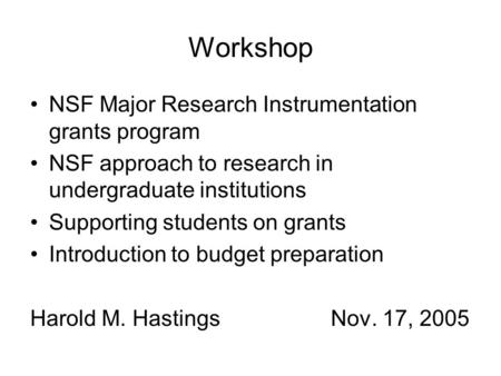 Workshop NSF Major Research Instrumentation grants program NSF approach to research in undergraduate institutions Supporting students on grants Introduction.