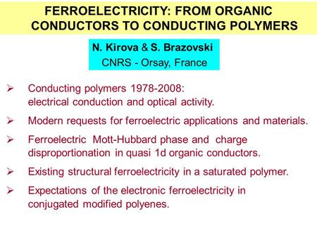 FERROELECTRICITY: FROM ORGANIC CONDUCTORS TO CONDUCTING POLYMERS N. Kirova & S. Brazovski CNRS - Orsay, France  Conducting polymers 1978-2008: electrical.