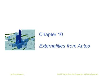 McGraw-Hill/Irwin ©2009 The McGraw-Hill Companies, All Rights Reserved Chapter 10 Externalities from Autos.