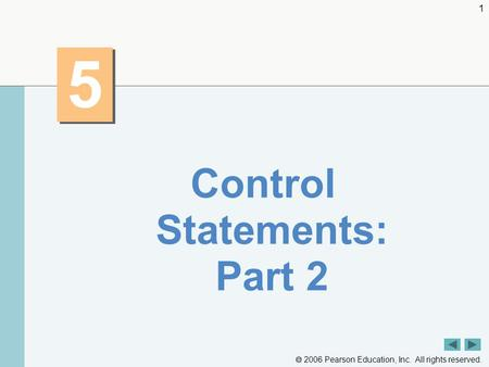  2006 Pearson Education, Inc. All rights reserved. 1 5 5 Control Statements: Part 2.