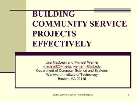 Bulding Community Service Projects Effectively1 BUILDING COMMUNITY SERVICE PROJECTS EFFECTIVELY Lisa MacLean and Michael Werner