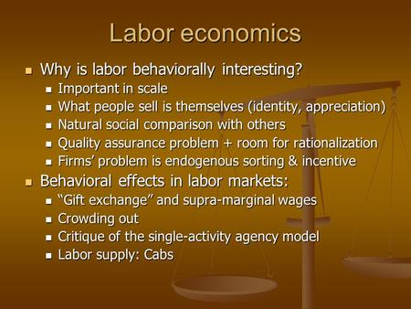 Labor economics Why is labor behaviorally interesting? Why is labor behaviorally interesting? Important in scale Important in scale What people sell is.