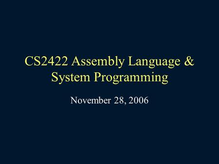 CS2422 Assembly Language & System Programming November 28, 2006.
