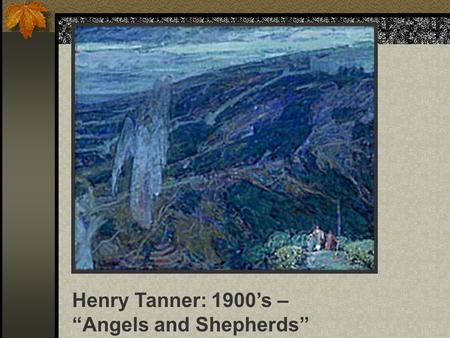 "Henry Tanner: 1900's – ""Angels and Shepherds"". The Endocrine System Chapter 10: 257-265 276-278."