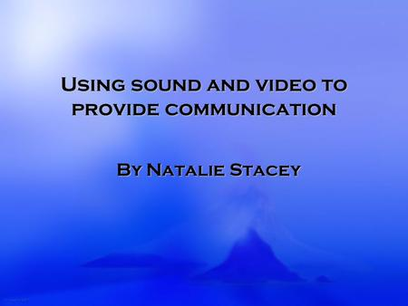 Using sound and video to provide communication By Natalie Stacey.