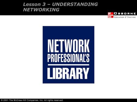 Lesson 3 – UNDERSTANDING NETWORKING. Network relationship types Network features OSI Networking model Network hardware components OVERVIEW.