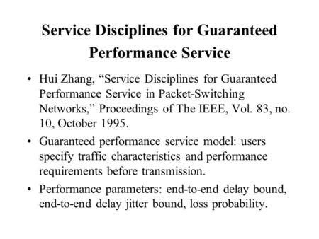 "Service Disciplines for Guaranteed Performance Service Hui Zhang, ""Service Disciplines for Guaranteed Performance Service in Packet-Switching Networks,"""