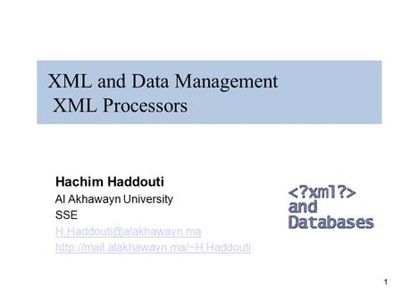 1 XML and Data Management XML Processors Hachim Haddouti Al Akhawayn University SSE