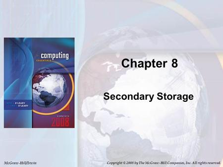 McGraw-Hill/Irwin Copyright © 2008 by The McGraw-Hill Companies, Inc. All rights reserved. Chapter 8 Secondary Storage.
