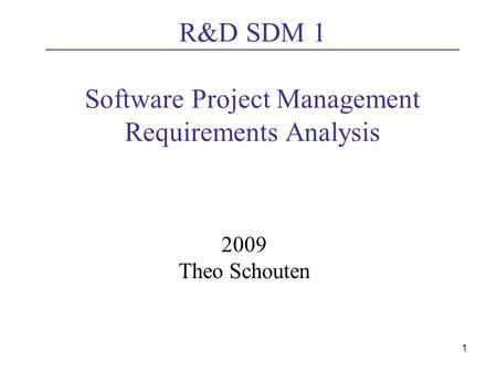 1 R&D SDM 1 Software Project Management Requirements Analysis 2009 Theo Schouten.