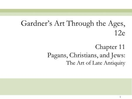 1 Chapter 11 Pagans, Christians, and Jews: The Art of Late Antiquity Gardner's Art Through the Ages, 12e.