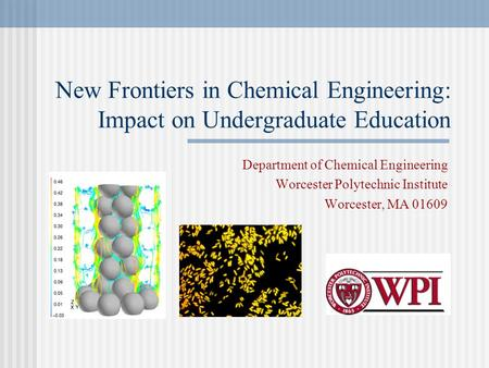 New Frontiers in Chemical Engineering: Impact on Undergraduate Education Department of Chemical Engineering Worcester Polytechnic Institute Worcester,