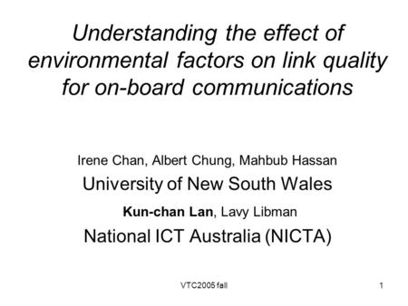 VTC2005 fall1 Understanding the effect of environmental factors on link quality for on-board communications Irene Chan, Albert Chung, Mahbub Hassan University.