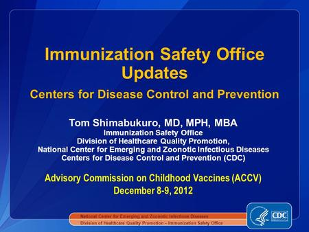 Tom Shimabukuro, MD, MPH, MBA Immunization Safety Office Division of Healthcare Quality Promotion, National Center for Emerging and Zoonotic Infectious.