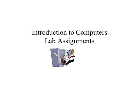 Introduction to Computers Lab Assignments. Introduction to Computers Laboratory Schedule All Lab Sessions are held in the classroom. The completion of.