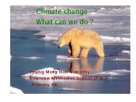 Global warming Extreme weather Polar icebergs melting Worldwide effects of El Nino -- changes in a huge ocean current.