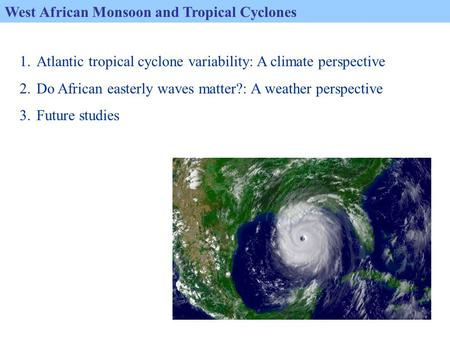 West African Monsoon and Tropical Cyclones 1.Atlantic tropical cyclone variability: A climate perspective 2.Do African easterly waves matter?: A weather.