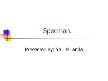 Specman. Presented By: Yair Miranda. Presentation Topics. Testing micro controllers. The specman tool. Overview. The e Language. XOR example. Application.