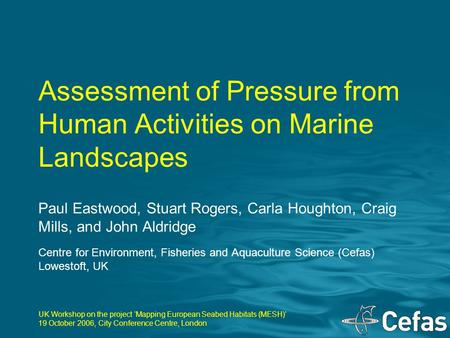 Paul Eastwood, Stuart Rogers, Carla Houghton, Craig Mills, and John Aldridge Centre for Environment, Fisheries and Aquaculture Science (Cefas) Lowestoft,