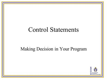 Control Statements Making Decision in Your Program.