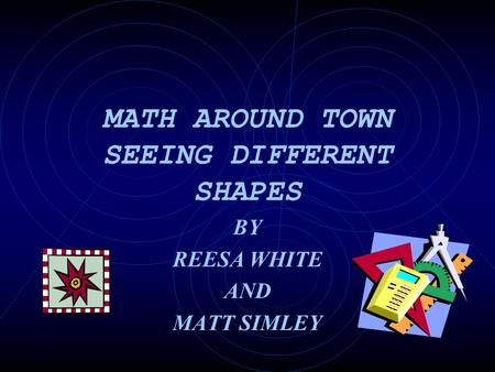 MATH AROUND TOWN SEEING DIFFERENT SHAPES BY REESA WHITE AND MATT SIMLEY.