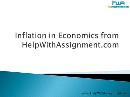 Www.HelpWithAssignment.com.  Inflation is the rise in the level of prices of goods and services in an economy over a certain period of time.  The general.