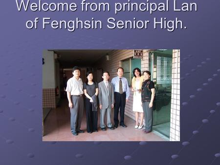 Welcome from principal Lan of Fenghsin Senior High.