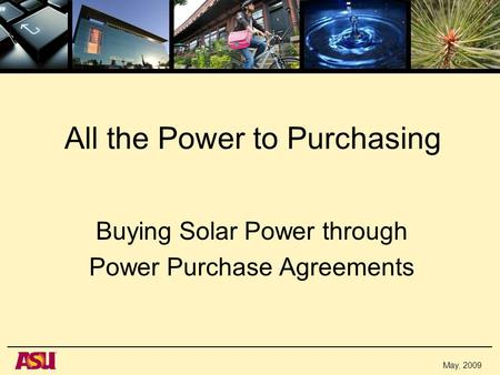 May, 2009 All the Power to Purchasing Buying Solar Power through Power Purchase Agreements.