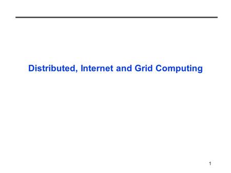 1 Distributed, Internet and Grid Computing. 2 Distributed Computing Current supercomputers are too expensive ASCI White (#1 in TOP500) costs more than.