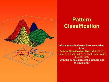 Pattern Classification, Chapter 3 Pattern Classification All materials in these slides were taken from Pattern Classification (2nd ed) by R. O. Duda, P.