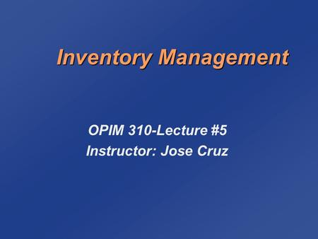 OPIM 310-Lecture #5 Instructor: Jose Cruz