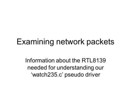Examining network packets Information about the RTL8139 needed for understanding our 'watch235.c' pseudo driver.