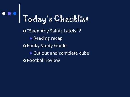 "Today's Checklist ""Seen Any Saints Lately""? Reading recap Funky Study Guide Cut out and complete cube Football review."